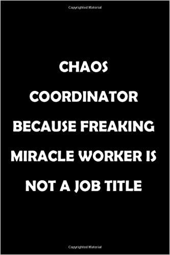 Chaos Coordinator Because Freaking Miracle Worker Is Not a Job Title: Soft Cover Lined 100 Page Writing Notebook Diary 6*9