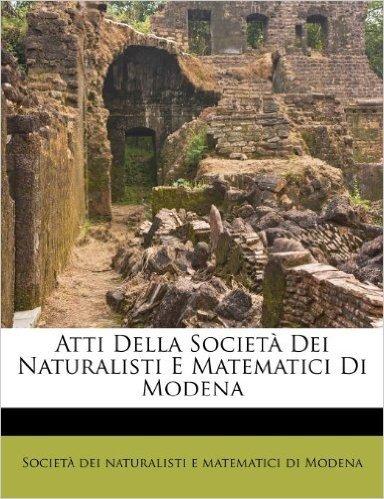 Atti Della Societ Dei Naturalisti E Matematici Di Modena