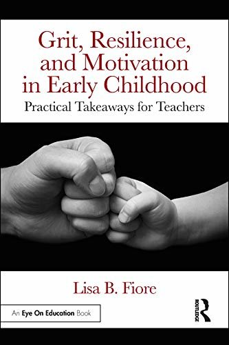 Grit, Resilience, and Motivation in Early Childhood: Practical Takeaways for Teachers (English Edition)