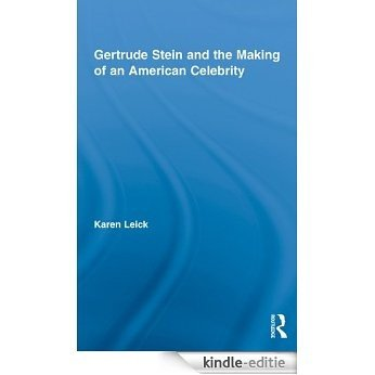 Gertrude Stein and the Making of an American Celebrity (Studies in Major Literary Authors) [Kindle-editie]