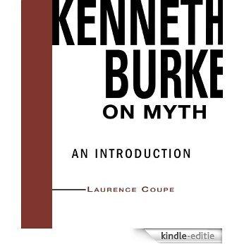 Kenneth Burke on Myth: An Introduction (Theorists of Myth) [Kindle-editie]
