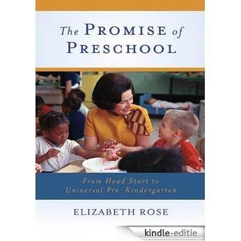 The Promise of Preschool: From Head Start to Universal Pre-Kindergarten [Kindle-editie]