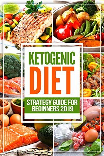 Ketogenic Diet: Strategy Guide for Beginners 2019: Tasty Recipes: from Breakfast to Dinner + Snacks & Dips, Soups & Stews and Delicious Desserts (English Edition)