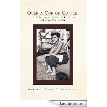Over a Cup of Coffee: This is the story of my life, but it could be that of any other woman. (English Edition) [Kindle-editie]