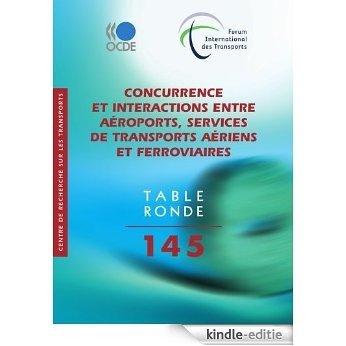 Concurrence et interactions entre aéroports, services de transports aériens et ferroviaires (Tables rondes cemt) [Kindle-editie]