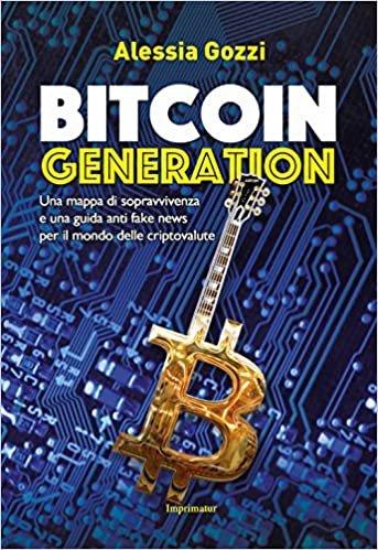 Bitcoin generation. Una mappa di sopravvivenza e una guida anti fake news per il mondo delle criptovalute