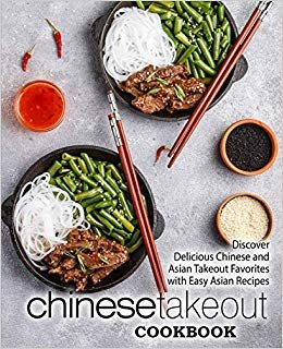Chinese Takeout Cookbook: Discover Delicious Chinese and Asian Takeout Favorites with Easy Asian Recipes (2nd Edition)