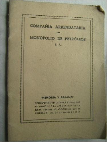 MEMORIA Y BALANCE DE LA COMPAÑÍA ARRENDATARIA DEL MONOPOLIO DE PETRÓLEOS by 0