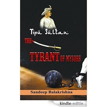TipuSultan- The Tyrant of Mysore (Indian History Book 1) (English Edition) [Kindle-editie]