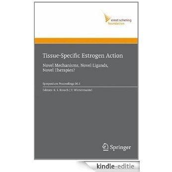 Tissue-Specific Estrogen Action: Novel Mechanisms, Novel Ligands, Novel Therapies: 2006/1 (Ernst Schering Foundation Symposium Proceedings) [Kindle-editie]