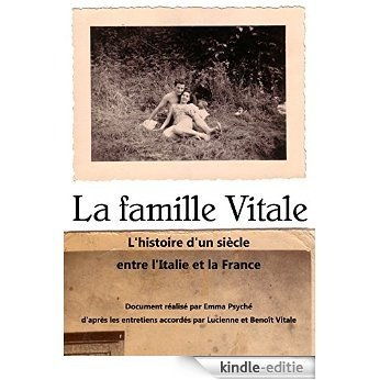 La famille Vitale: L'histoire d'un siècle entre l'Italie et la France (French Edition) [Kindle-editie]