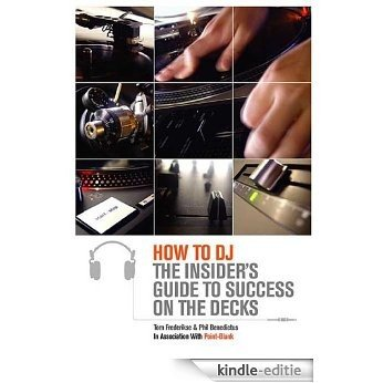 How to DJ: The Insider's Guide to Success on the Decks [Kindle-editie]