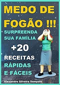 MEDO DE FOGÃO: +21 RECEITAS RAPIDAS E FÁCEIS