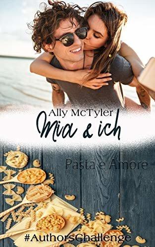 Mia und ich : AuthorsChallenge: Pasta e Amore (German Edition)