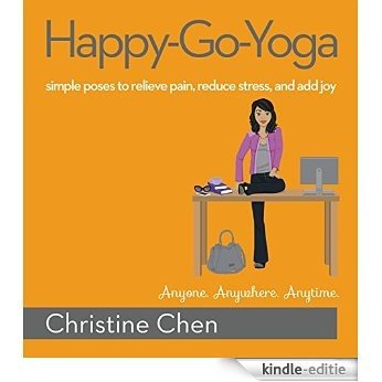 Happy-Go-Yoga: Simple Poses to Relieve Pain, Reduce Stress, and Add Joy (English Edition) [Kindle-editie]