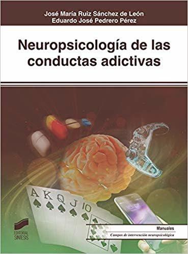 Neuropsicología de las conductas adictivas (Biblioteca de Neuropsicología)
