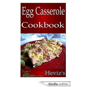 Easy Egg Casserole Recipes 101. Delicious, Healthy, Low Budget Egg Casserole Recipes Cookbook (English Edition) [Kindle-editie]