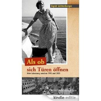 Als ob sich Türen öffnen: Mein Lebensweg zwischen 1945 und 2000 (German Edition) [Kindle-editie]
