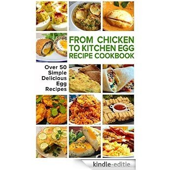 From Chicken to Kitchen - Egg Recipe Cookbook for Fat Loss: 50 Delicious Egg Recipes, Fun Egg Ideas, Eggs Made Fun and Easy, Scrambled Egg Recipes, Deviled ... - Fat loss Recipes) (English Edition) [Kindle-editie]