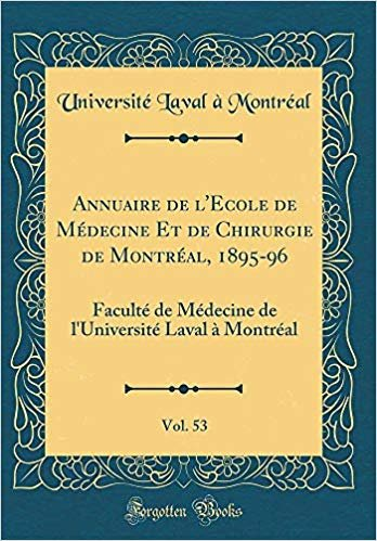Annuaire de l'Ecole de Médecine Et de Chirurgie de Montréal, 1895-96, Vol. 53: Faculté de Médecine de l'Université Laval À Montréal (Classic Reprint)
