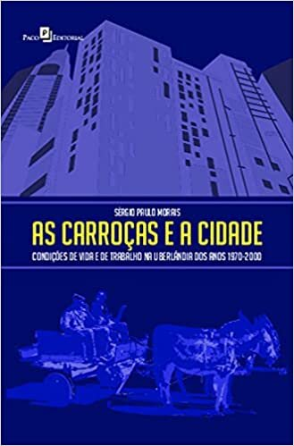 As Carroças e a Cidade: Condições de Vida e de Trabalho na Uberlândia dos Anos 1970-2000