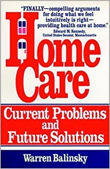 Home Care: Current Problems and Future Solutions (JOSSEY BASS/AHA PRESS SERIES)
