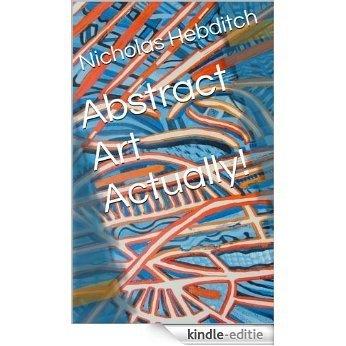Abstract Art Actually! (English Edition) [Kindle-editie]