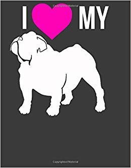 I Love My: Bulldog Gifts for Women Men.French and English Bulldog Notebook. 8.5 x 11 size 120 Lined Pages Bulldog Journal.