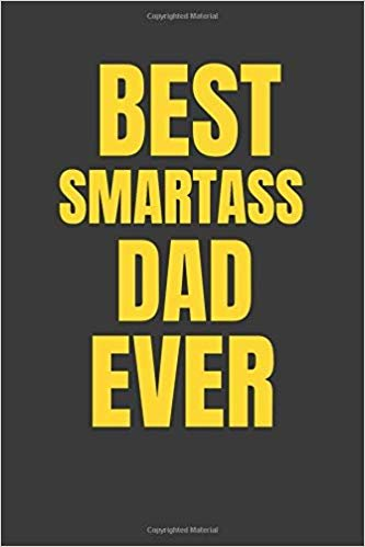 Best Smartass Dad Ever: Ruled Blank Funny Notebook Cover, Journal Family Gifts.