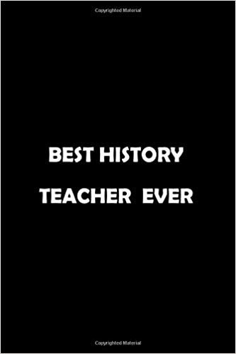 Best History Teacher  Ever: Soft Cover Lined 100 Page Writing Notebook Diary 6*9