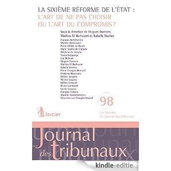 La sixième réforme de l'Etat: l'art de ne pas choisir ou l'art du compromis? (Les Dossiers du Journal des tribunaux t. 98) (French Edition) [Kindle-editie]