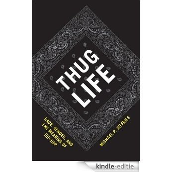 Thug Life: Race, Gender, and the Meaning of Hip-Hop [Kindle-editie]