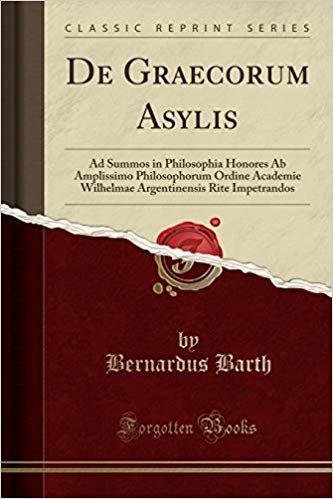 De Graecorum Asylis: Ad Summos in Philosophia Honores Ab Amplissimo Philosophorum Ordine Academie Wilhelmae Argentinensis Rite Impetrandos (Classic Reprint)