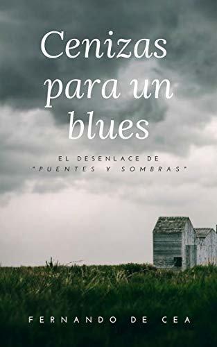"""Cenizas para un blues: una novela negra cargada de suspense y misterio, el sorprendente desenlace del thriller """"Puentes y Sombras""""."""