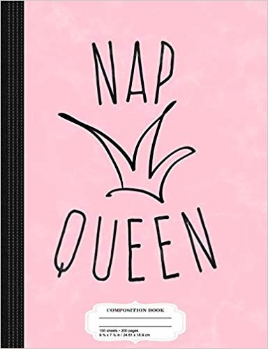 Nap Queen: Composition Notebook College Ruled 9¾ x 7½ 100 Sheets 200 Pages For Writing