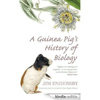 A Guinea Pig's History Of Biology: The plants and animals who taught us the facts of life [Kindle-editie]