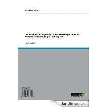 Die Ironieauffassungen von Friedrich Schlegel und Karl Wilhelm Ferdinand Solger im Vergleich [Kindle-editie]