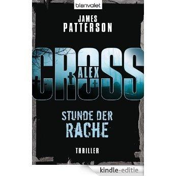 Stunde der Rache - Alex Cross 7 -: Thriller (German Edition) [Kindle-editie]