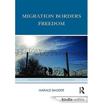 Migration Borders Freedom (Routledge Studies in Human Geography) [Kindle-editie]