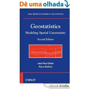 Geostatistics: Modeling Spatial Uncertainty (Wiley Series in Probability and Statistics) [eBook Kindle]