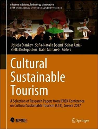 Cultural Sustainable Tourism: A Selection of Research Papers from IEREK Conference on Cultural Sustainable Tourism (CST), Greece 2017 (Advances in Science, Technology & Innovation)