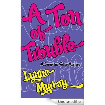 A Ton of Trouble (Josephine Fuller Mysteries Book 4) (English Edition) [Kindle-editie]