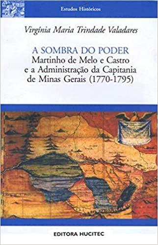 A sombra do poder: Martinho de Melo e Castro e a administração da Capitania De Minas Gerais (1770-1795)