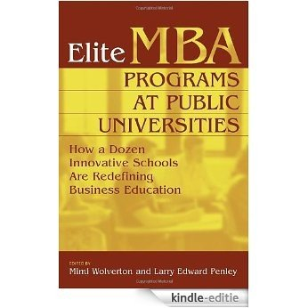 Elite MBA Programs at Public Universities: How a Dozen Innovative Schools Are Redefining Business Education [Kindle-editie]
