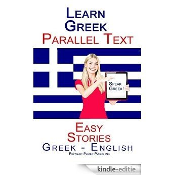 Learn Greek: Parallel Text - Easy Stories (Greek - English) (English Edition) [Kindle-editie]
