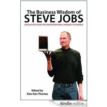 The Business Wisdom of Steve Jobs: 250 Quotes from the Innovator Who Changed the World [Kindle-editie]