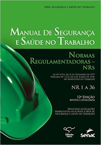 Manual de Segurança e Saúde no Trabalho. Normas Regulamentadoras. NRs - Série Saúde e Segurança no Trabalho