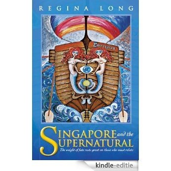 Singapore and the Supernatural: The weight of fate rests great on those who must relate (English Edition) [Kindle-editie]