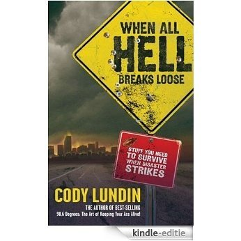 When All Hell Breaks Loose: Stuff You Need To Survive When Disaster Strikes [Kindle-editie]