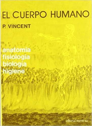 El cuerpo humano: Anatomía Fisiología Biología Higiene